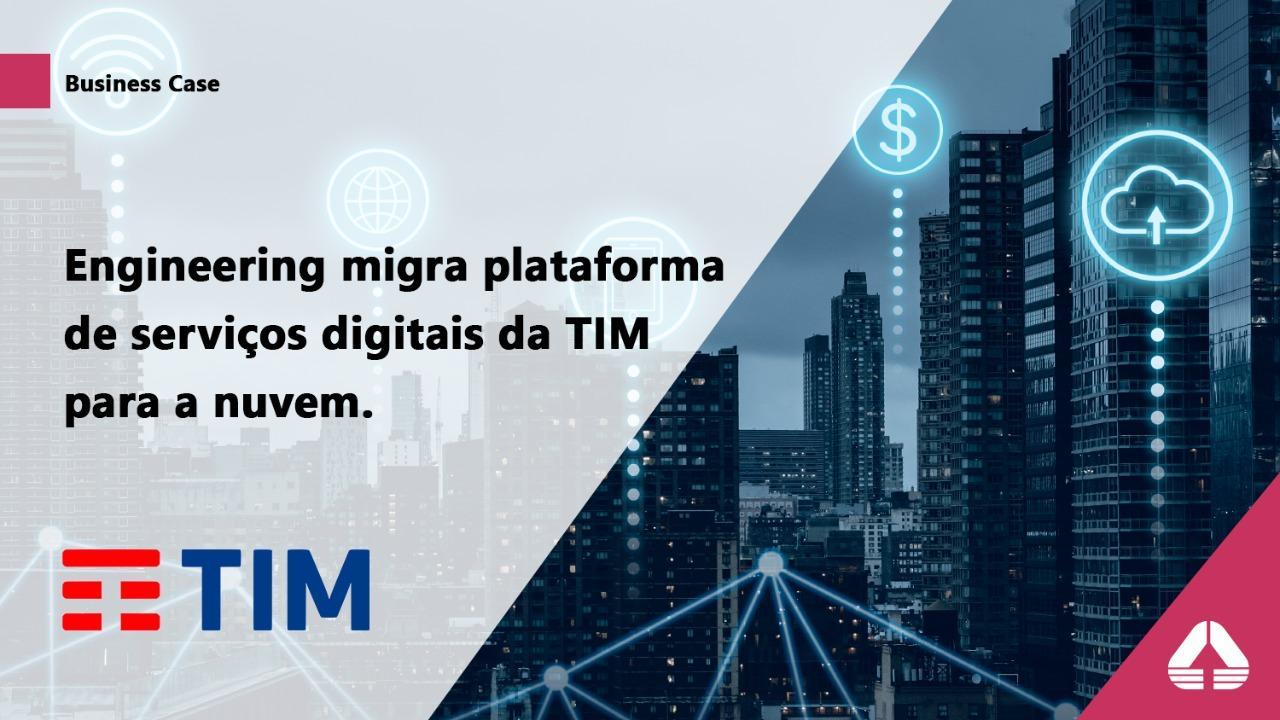 Engineering migra plataforma de serviços digitais da TIM para a nuvem e companhia acelera sua escalabilidade.