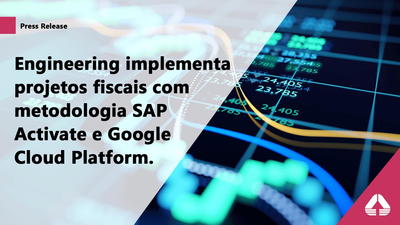 Engineering implementa projetos fiscais com metodologia SAP Activate e Google Cloud Platform.