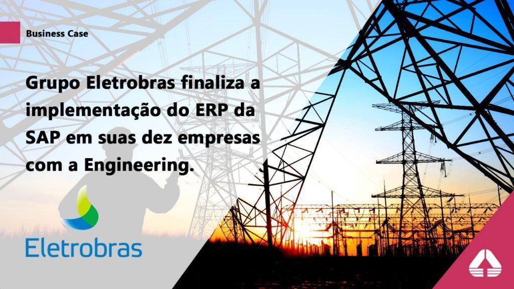 Grupo Eletrobras finaliza a implementação do ERP da SAP em suas dez empresas com a Engineering.