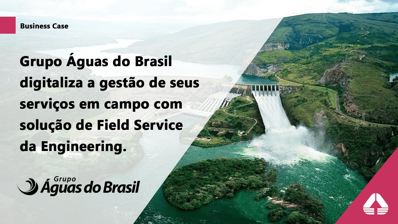 Grupo Águas do Brasil digitaliza a gestão de seus serviços de campo com solução de Field Service da Engineering.