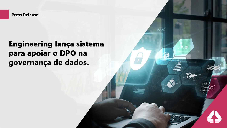 Engineering lança sistema para apoiar o DPO na governança de dados.
