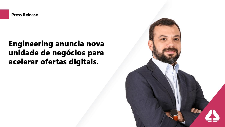 Engineering anuncia nova unidade de negócios para acelerar ofertas digitais.