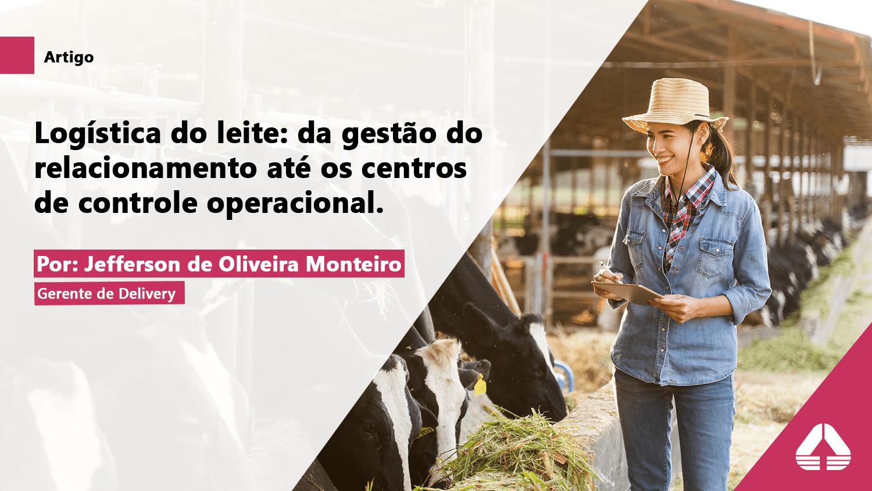 Logística do leite: da gestão do relacionamento até os centros de controle operacional.
