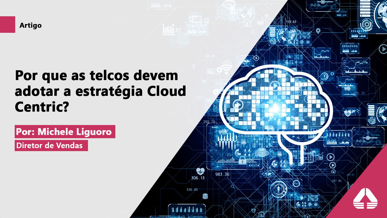 Por que as telcos devem adotar a estratégia Cloud Centric?
