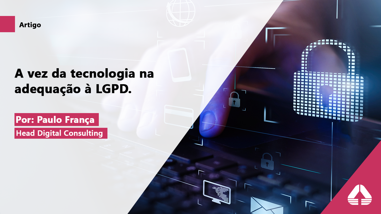 A vez da tecnologia na adequação à LGPD continua trazendo dúvidas e incertezas